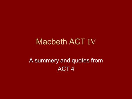 Macbeth ACT IV A summery and quotes from ACT 4. Scene I Characters –Witches –Hectate –Macbeth –Lennox Setting –In the witches hide out Overall –Plans.