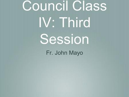 Second Vatican Council Class IV: Third Session Fr. John Mayo.
