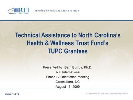 RTI International is a trade name of Research Triangle Institute www.rti.org Technical Assistance to North Carolinas Health & Wellness Trust Funds TUPC.