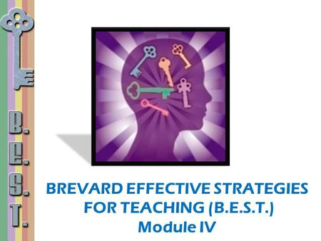 BREVARD EFFECTIVE STRATEGIES FOR TEACHING (B.E.S.T.) Module IV.