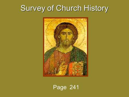 Survey of Church History Page 241. The 12 periods of Church History are: 1. Era of the Gospel 4 B.C. – 33 A.D. 1. Era of the Gospel 4 B.C. – 33 A.D. 2.