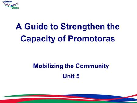 Mobilizing the Community Unit 5 A Guide to Strengthen the Capacity of Promotoras.