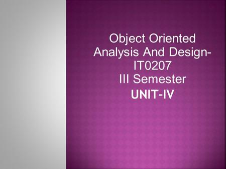 Object Oriented Analysis And Design- IT0207 III Semester UNIT-IV.