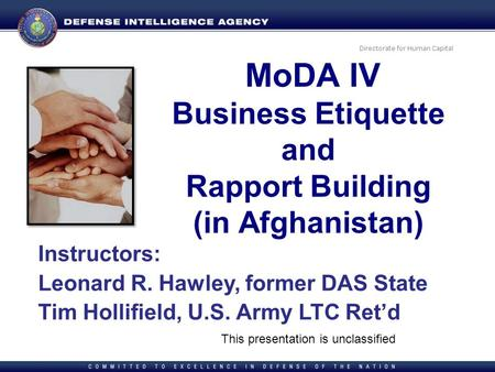 Directorate for Human Capital Instructors: Leonard R. Hawley, former DAS State Tim Hollifield, U.S. Army LTC Retd MoDA IV Business Etiquette and Rapport.