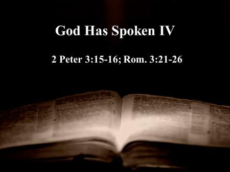 God Has Spoken IV 2 Peter 3:15-16; Rom. 3:21-26. Recap of Issues The Bible is unique in its clarity and unity and thus demonstrates God Has Spoken Jesus.
