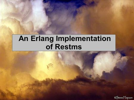 An Erlang Implementation of Restms. Why have messaging? Separates applications cheaply Feed information to the right applications cheaply Interpret feed.