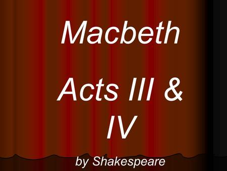 Macbeth Acts III & IV by Shakespeare. Act III I fear / Thou playdst most foully fort (III.i.2-3). -Banquo about Macbeth becoming king (Suspicious)
