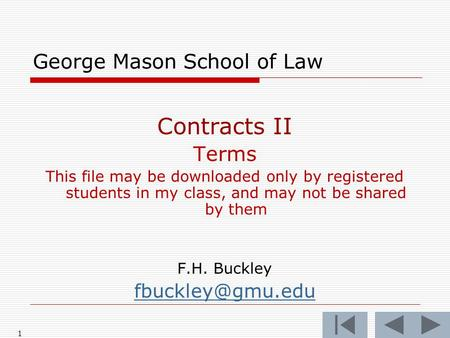 1 George Mason School of Law Contracts II Terms This file may be downloaded only by registered students in my class, and may not be shared by them F.H.