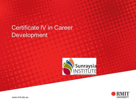 Certificate IV in Career Development. RMIT University©14/01/2014 School of Education 2 Outcomes Understand the nature of career development and how it.