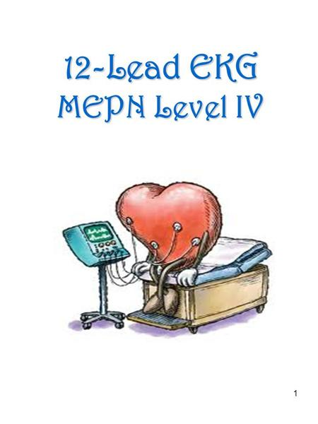 1 12-Lead EKG MEPN Level IV. 2 Discuss the changes in T wave and ST segment morphology with an MI List the criteria for identification of right or left.