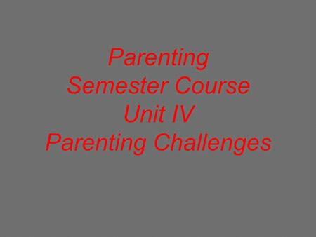 Parenting Semester Course Unit IV Parenting Challenges.