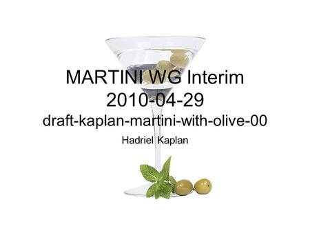 MARTINI WG Interim 2010-04-29 draft-kaplan-martini-with-olive-00 Hadriel Kaplan.