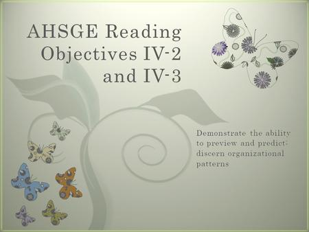 7 AHSGE Reading Objectives IV-2 and IV-3. Objective IV-2.