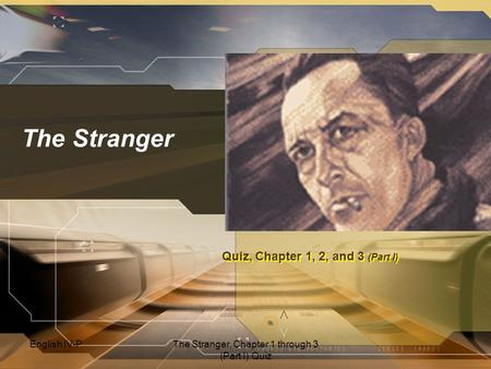 English IV-PThe Stranger, Chapter 1 through 3 (Part I) Quiz The Stranger Quiz, Chapter 1, 2, and 3 (Part I)
