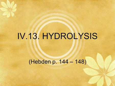 IV.13. HYDROLYSIS (Hebden p. 144 – 148). Hydrolysis of a Salt Rx between water and cation &/or anion in salt that produces an acidic or basic solution.