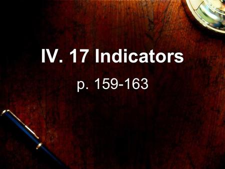 IV. 17 Indicators p. 159-163. Indicator Weak organic acid or base with different colours for its conjugate acid & base forms HIn AcidIndicator.