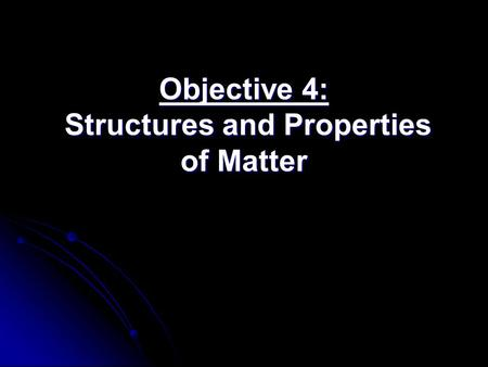 Objective 4: Structures and Properties of Matter.