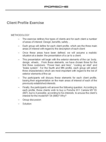 Client Profile Exercise METHODOLOGY –The exercise defines five types of clients and for each client a number of areas of interest: Design, benefits, safety…