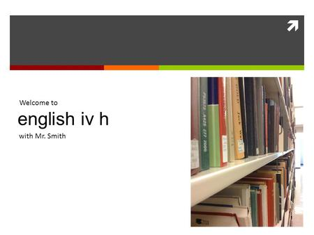 With Mr. Smith english iv h Welcome to. About me Who is this guy?
