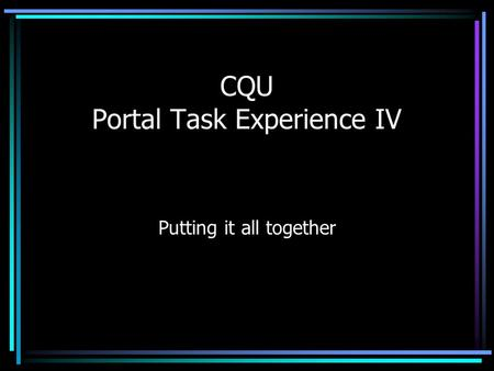 CQU Portal Task Experience IV Putting it all together.