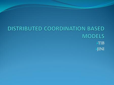 TIB JINI. INTRODUCTION Here we look at only one type(web,object,file). Clear separation between computation and coordination exists. A distributed system.