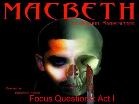Focus Questions: Act I. Focus Questions Macbeth Focus Questions What does it mean when the witches say that theyll meet again when the hurley burleys.