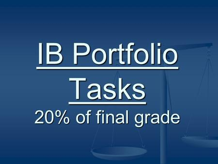 IB Portfolio Tasks 20% of final grade. The Purpose of the Portfolio Task To provide students with opportunities to be rewarded for mathematics carried.