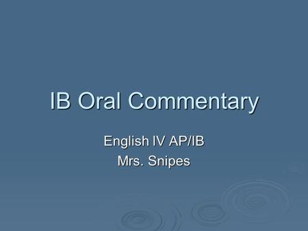 IB Oral Commentary English IV AP/IB Mrs. Snipes. General Information: 15% of the Language A1 diploma requirements 15% of the Language A1 diploma requirements.