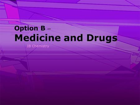 Option B – Medicine and Drugs IB Chemistry. 2 Pharmaceutical Products >A drug or medicine is any chemical which: Alters sensory sensations Alters mood.