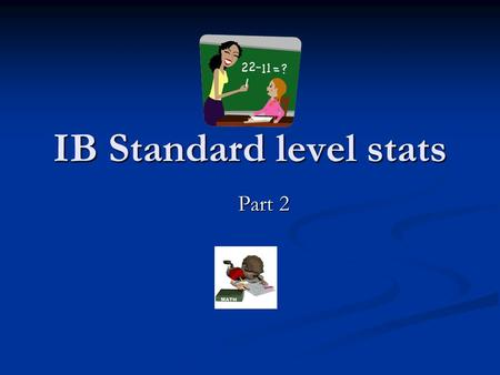 IB Standard level stats Part 2. Statistics Topics left Standard deviation – a recap Standard deviation – a recap Cumulative frequency- medians, quartiles.