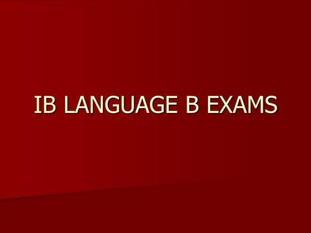 IB LANGUAGE B EXAMS. Your Spanish IB Exams will consist of the following elements: Two written exams (70%)-External Assessment Paper 1: Reading Comprehension/Text.