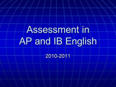 Assessment in AP and IB English 2010-2011. Exams in Junior Year English Regents Exam English Regents Exam May: AP English Literature Exam May: AP English.