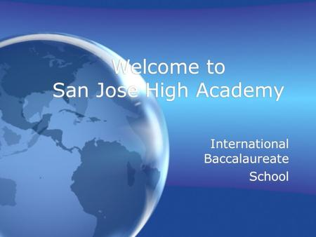 Welcome to San Jose High Academy International Baccalaureate School International Baccalaureate School.