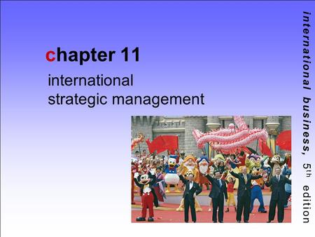 International business, 5 th edition chapter 11 international strategic management.