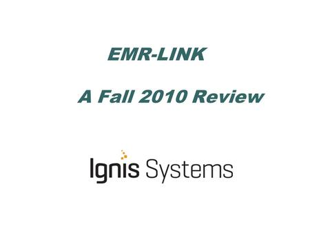 EMR-LINK A Fall 2010 Review. Housekeeping 1.Shrinking the GTM session 2.Being muted. Your Audio Pin Raising hands. 3.Well have breaks for questions. 4.Use.