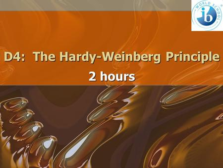D4: The Hardy-Weinberg Principle 2 hours. D.4.1 Explain how the Hardy–Weinberg equation is derived. TT = p 2 = freq of homoz domTT = p 2 = freq of homoz.