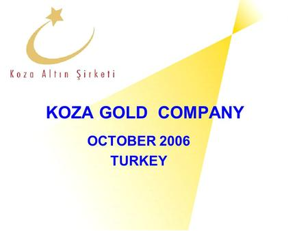 KOZA GOLD COMPANY OCTOBER 2006 TURKEY.