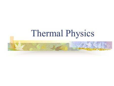 Thermal Physics. Kinetic Theory Kinetic theory – all matter is made of small particles (such as atoms, ions, or molecules) that are identical and in constant.
