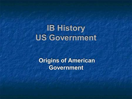 IB History US Government Origins of American Government.