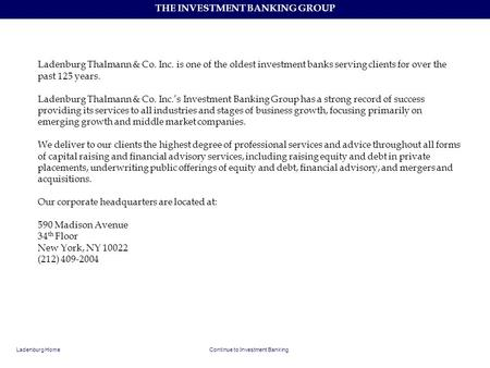 THE INVESTMENT BANKING GROUP Ladenburg Thalmann & Co. Inc. is one of the oldest investment banks serving clients for over the past 125 years. Ladenburg.