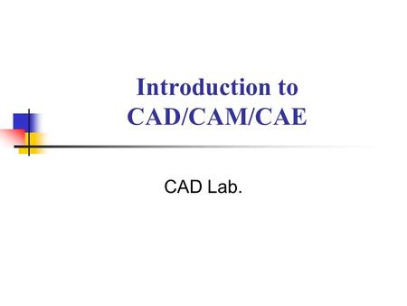 Introduction to CAD/CAM/CAE