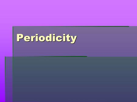 Periodicity General info. Periodicity is concerned with trends or patterns seen within elements on the periodic table. Periodicity is concerned with.