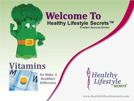 Welcome To Vitamins Healthy Lifestyle Secrets Trainer Success Series Do Make A Healthier Difference.