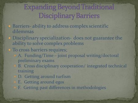 Barriers- ability to address complex scientific dilemmas Disciplinary specialization- does not guarantee the ability to solve complex problems To cross.