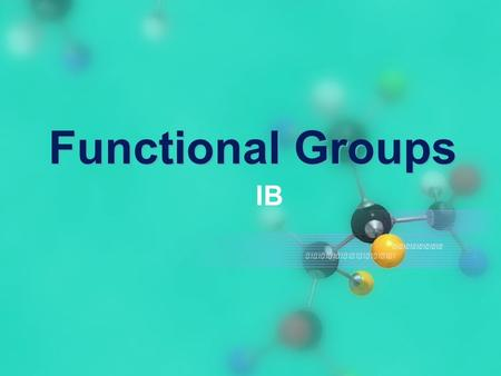 Functional Groups IB. Objectives Concepts: –Functional group, alkane, alkene, alkyne, alcohol, carbonyl, aldehyde, ketone, carboxylic acid, ether, ester,