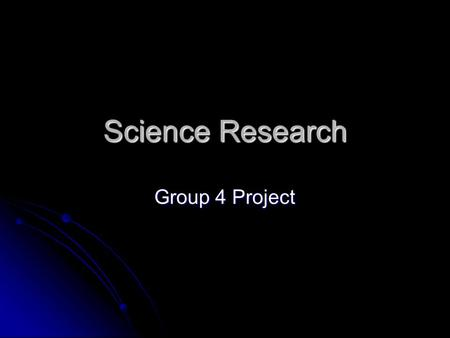 Science Research Group 4 Project. As IB Science students, you have the unique opportunity to work on a research project that steps outside the boundaries.