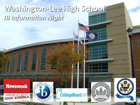 Washington-Lee High School IB Information Night. GOAL…A PRESENTATION IN 4 PARTS About the IB Program What options do I have and how do I chose? How to.