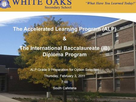 The Accelerated Learning Program (ALP) & The International Baccalaureate (IB) Diploma Program ALP Grade 9 Preparation for Option Selection Thursday, February.