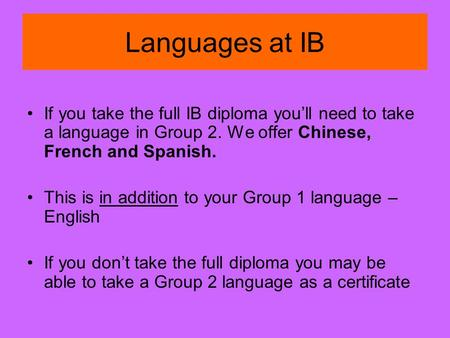 Languages at IB If you take the full IB diploma youll need to take a language in Group 2. We offer Chinese, French and Spanish. This is in addition to.