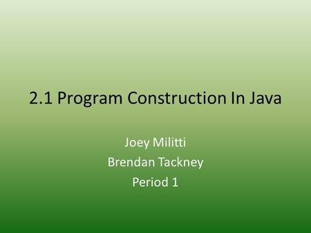 2.1 Program Construction In Java Joey Militti Brendan Tackney Period 1.